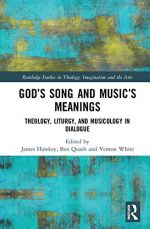 God's Song and Music's Meanings: Theology, Liturgy and Musicology in Dialogue