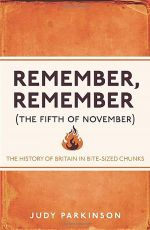 Remember, Remember: The History of Britain in Bite-Sized Chunks By Judy Parkinson