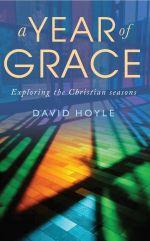 A Year of Grace: Exploring the Christian Seasons by David Hoyle