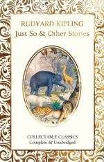 Just So & Other Stories by Rudyard Kipling