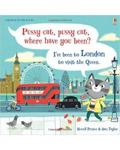 Pussy Cat, Pussy Cat Where Have You Been? I've Been to London to Visit the Queen