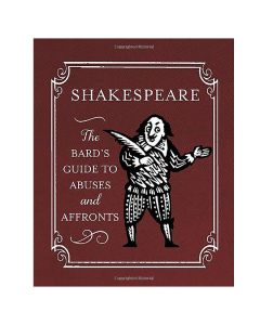 Shakespeare: The Bard's Guide to Abuses and Affronts
